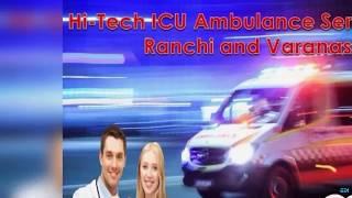 Take the Finest Life-Saver Ambulance Service in Ranchi and Varanasi