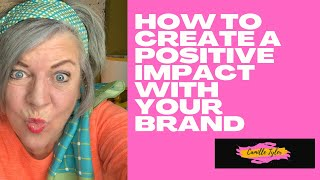 How to Create a Positive Impact with Your Brand.