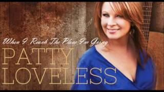 Patty Loveless - When I Reach The Place I'm Going
