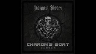 Damned Slaves - The Abyss + Charon's Boat