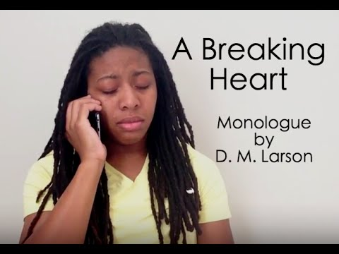 A Breaking Heart monologue for female written by D. M. Larson performed by Kierra Land