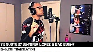 Te Guste By Jennifer Lopez & Bad Bunny  English Translation