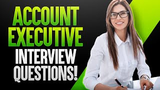 ACCOUNT EXECUTIVE Interview Questions & Answers!