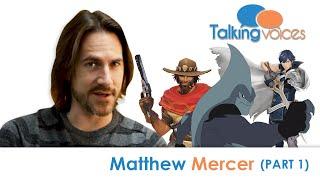 Matthew Mercer | Talking Voices (Part 1)