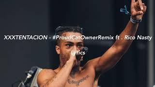 XXXTENTACION   #ProudCatOwner Remix (Lyrics) Ft. Rico Nasty