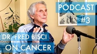 DISCUSSING CANCER AND VOMITING MARSHMALLOW MUCUS - Dr. Fred Bisci - PODCAST #3