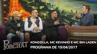 Programa do Porchat (completo) - Kondzilla, MC Kevinho e MC Bin Laden   19/04/2017