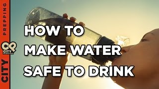 How to purify and filter water making it safe to drink