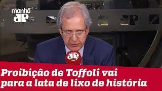 Augusto Nunes: A proibição de Toffoli vai para a lata de lixo da história