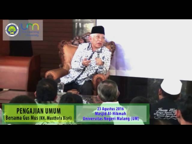 Pengajian Umum Bersama Gus Mus (KH. Ahmad Mustofa Bisri) di Universitas Negeri Malang (Seri ke-2)