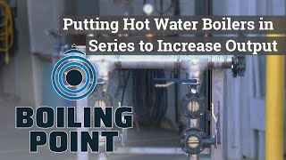 Putting Hot Water Boilers in Series to Increase Output - Boiling Point