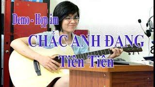[Hợp âm] - Chắc Anh Đang - Tiên Tiên (Demo) - Cover Giang Thao