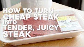 How to Turn Cheap Beef Into Tender, Juicy Steak