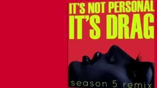 It's Not Personal (It's Drag) Season 5 Remix by DJ ShyBoy -- Lyrics