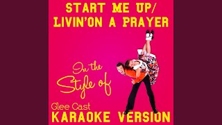 Start Me Up/Livin' on a Prayer (In the Style of Glee Cast) (Karaoke Version)