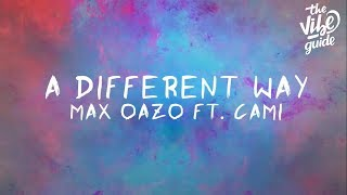 Max Oazo Ft. CAMI   A Different Way (Lyric Video)