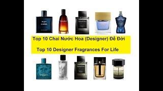 TOP 10 CHAI NƯỚC HOA (DESIGNER) ĐỂ ĐỜI - TOP 10 DESIGNER FRAGRANCES FOR LIFE