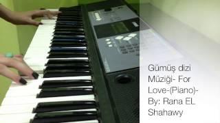تحميل اغاني Gümüş dizi Müziği-For Love- (Piyano) عزف موسيقى مسلسل نور MP3