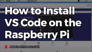 How To Install Visual Studio Code On The Raspberry Pi