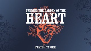 Tending the Garden of the Heart
