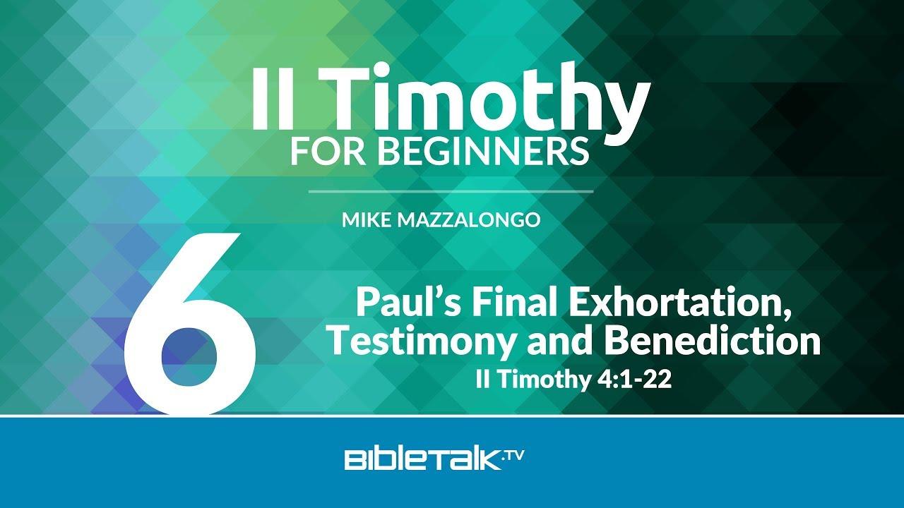 6. Paul's Final Exhortation, Testimony and Benediction