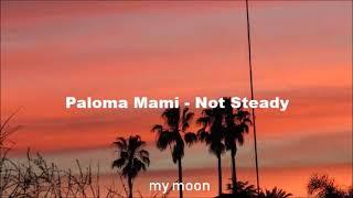 Not Steady, Paloma Mami ( Letra)