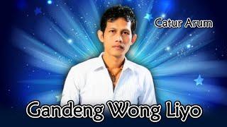 Catur Arum - Gandeng Wong Liyo