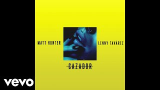 Cazador (Audio) - Matt Hunter feat. Lenny Tavarez (Video)