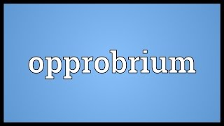 Opprobrium Meaning