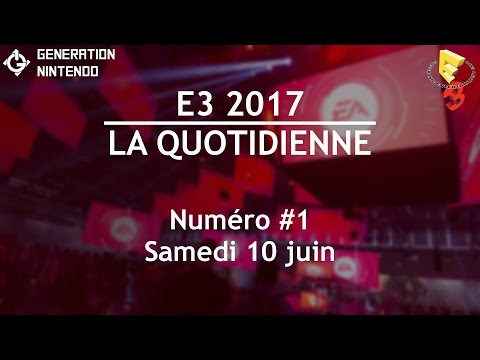 E3 2017 / La Quotidienne - Numéro 1