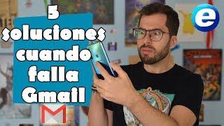 5 soluciones cuando falla Gmail