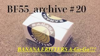 『BANANA FRITTERS A-Go-Go!!!』#20