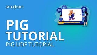 Pig Tutorial | Pig UDF Tutorial | Hadoop Pig Tutorial For Beginners | Pig Programming |Simplilearn