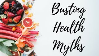 HEALTHY EATING FACTS | Busting Health Myths
