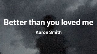Aaron Smith   Better Than You Loved Me (Lyrics)