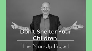Don't Shelter Your Children