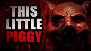"""This Little Piggy"" | Creepypasta Storytime"