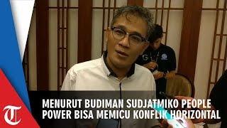 Menurut Budiman Sudjatmiko People Power Bisa Picu Konflik Horizontal