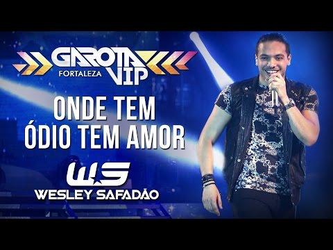 Onde Tem Ódio Tem Amor - Wesley Safadão