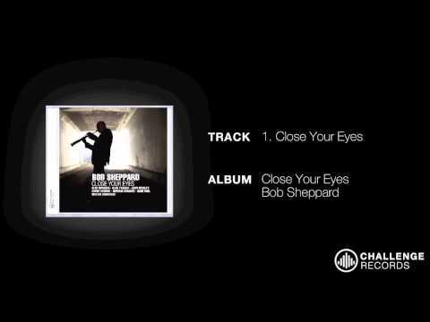 play video:Bob Sheppard - Close Your Eyes
