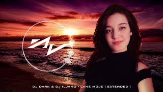 Dj Dark & Dj Iljano - Lane Moje ( Extended )