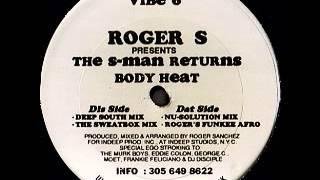 Roger Sanchez . The S-Man Returns - Body Heat [Roger's Funkee Afro]