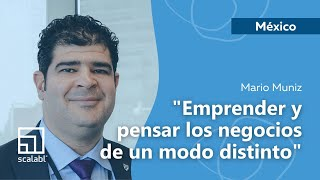 Mario Muniz: Innovating and Thinking about Business in a Different Way | Scalabl Mexico