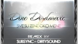 Dino Dizdarevic - Sve su zene oko mene (DirtySound's & SubSync Remix)[EXTENDED MIX]