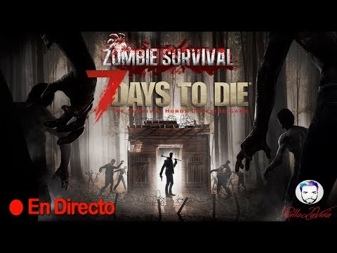 7 DAYS TO DIE CON WAKA Y CARLES DIA 4