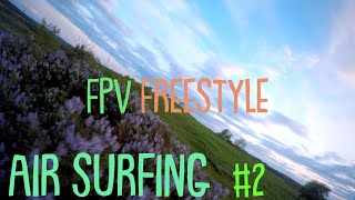 Air Surfing (#2) || FPV Freestyle