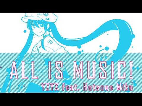 ALL IS MUSIC! (feat. Hatsune Miku) 【VOCALOID Original Song】- YZYX