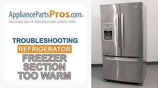 Freezer Section Too Warm - Top 6 Reasons & Fixes - Kenmore, Whirlpool, Frigidaire, GE & more