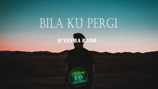Q'YESHA BAND - Bila Ku Pergi🎵[Lirik Video]