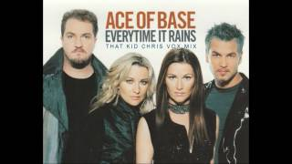 Ace Of Base - Everytime It Rains (That Kid Chris Vox Mix)